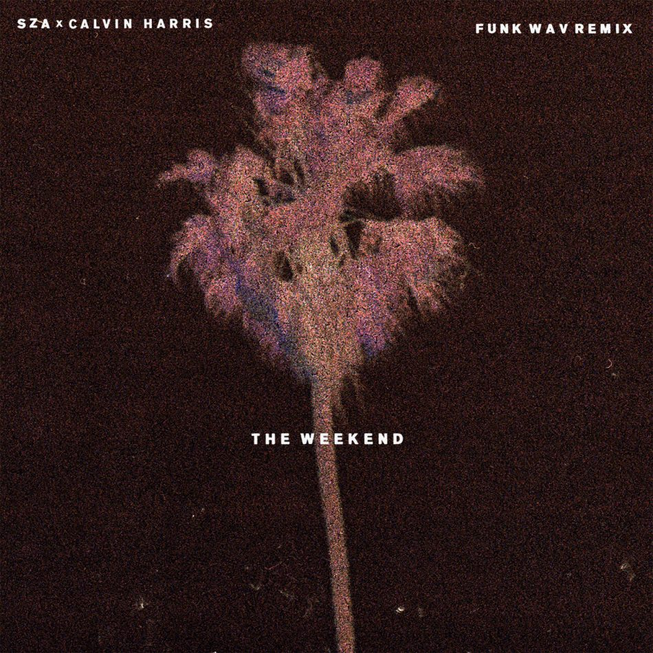 Funk Wav remix of SZA The Weekend is out everywhere!